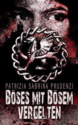 Böses mit Bösem vergelten by Patrizia S.  Prudenzi