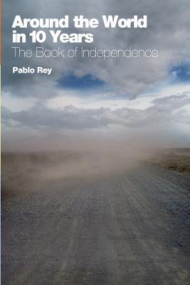 Around the World in 10 Years: The Book of Independence: Overlanding Southern Europe, Turkey, Syria, Jordan and Egypt