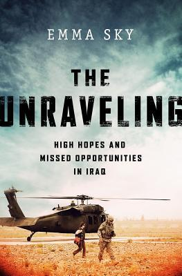 The Unravelling High Hopes and Missed Opportunities in Iraq - Emma Sky