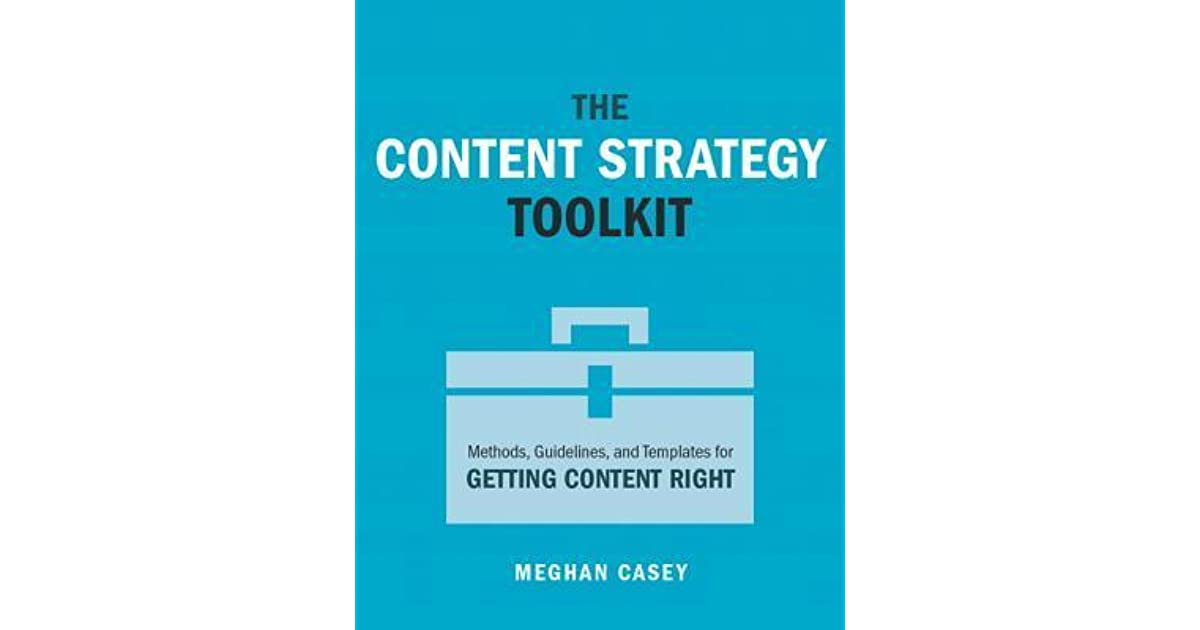 The Content Strategy Toolkit: Methods, Guidelines, and