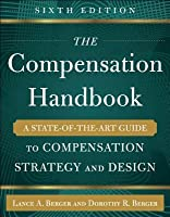The Compensation Handbook: A State-Of-The-Art Guide to Compensation Strategy and Design