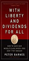 With Liberty and Dividends for All: How to Save Our Middle Class When Jobs Don't Pay Enough