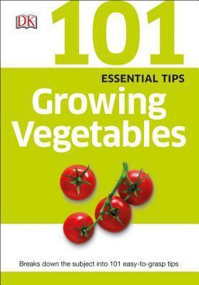 101-essential-tips-growing-vegetables