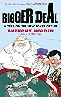 Bigger Deal: A Year on the New Poker Circuit. Anthony Holden