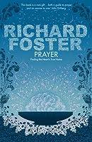 Prayer: Finding the Heart's True Home. Richard Foster