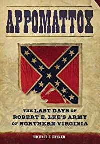 Appomattox: The Last Days of Robert E. Lee's Army of Northern Virginia