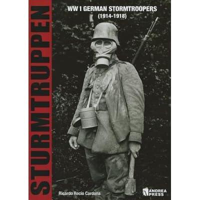 Sturmtruppen WWI German Stormtroopers 1914 1918