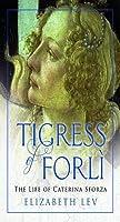 The Tigress of Forlì: The Life of Caterina Sforza
