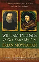 William Tyndale: If God Spare My Life (A Story of Martyrdom, Betrayal and the English Bible)