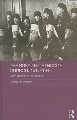 The Russian Orthodox Church, 1917-1948- From Decline to Resurrection