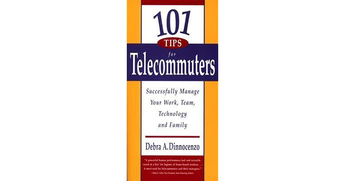 Technology and Family Team Successfully Manage Your Work 101 Tips for Telecommuters