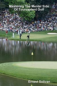 Mastering The Mental Side Of Tournament Golf