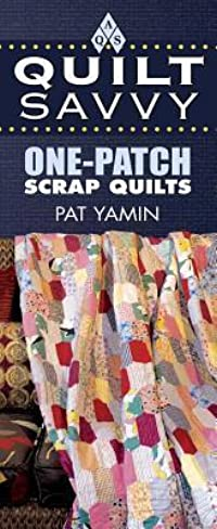 Quilt Savvy: One-Patch Scrap Quilts