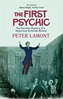 The First Psychic: The Peculiar Mystery Of A Notorious Victorian Wizard