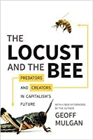 The Locust and the Bee: Predators and Creators in Capitalism's Future - Updated Edition