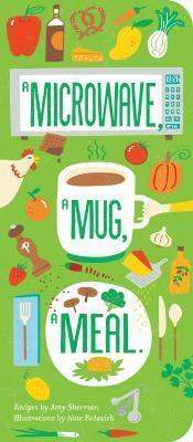 A Microwave, A Mug, A Meal Amy Sherman