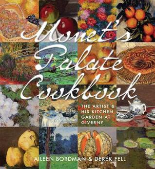 Monet's Palate Cookbook: The Artist & His Kitchen Garden At Giverny