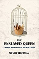 The Enslaved Queen: A Memoir about Electricity and Mind Control (The Karnac Library)