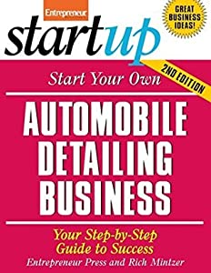 Start Your Own Automobile Detailing Business: Your Step-By-Step Guide to Success (StartUp Series)