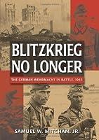 Blitzkrieg No Longer: The German Wehrmacht in Battle, 1943