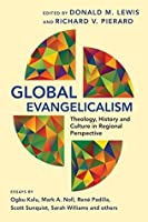Global Evangelicalism: Theology, History & Culture in Regional Perspective
