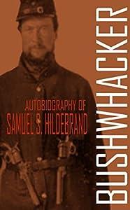 Bushwhacker: Autobiography of Samuel S. Hildebrand