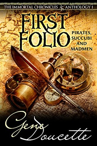 First Folio: Pirates, Succubi and Madmen (The Immortal Chronicles Anthology #1)