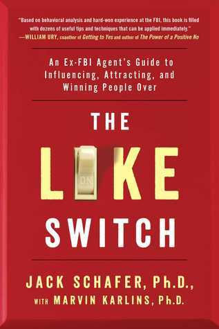 The Like Switch - An Ex-FBI Agent's Guide to Influencing, Attracting, and Winning People Over