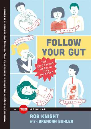 Follow Your Gut: How the Ecosystem in Your Gut Determines Your Health, Mood, and More