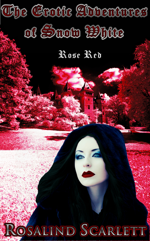 Rose Red: The Erotic Adventures of Snow White, Volume V (Erotic Kingdom, #6)