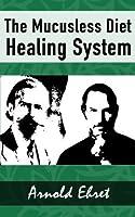 The Mucusless Diet Healing System