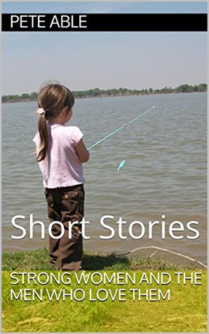 Strong Women and the Men Who Love Them: Short Stories