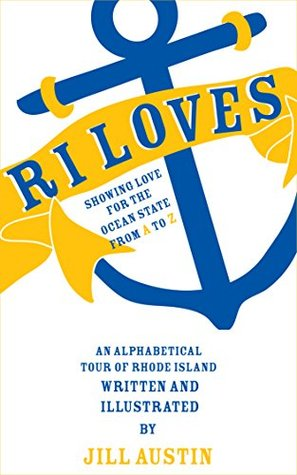 RI Loves - Showing Love to the Ocean State from A to Z: An alphabetical tour of Rhode Island