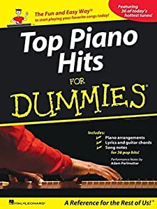 Top Piano Hits for Dummies Songbook: The Fun and Easy Way to Start Playing Your Favorite Songs Today!