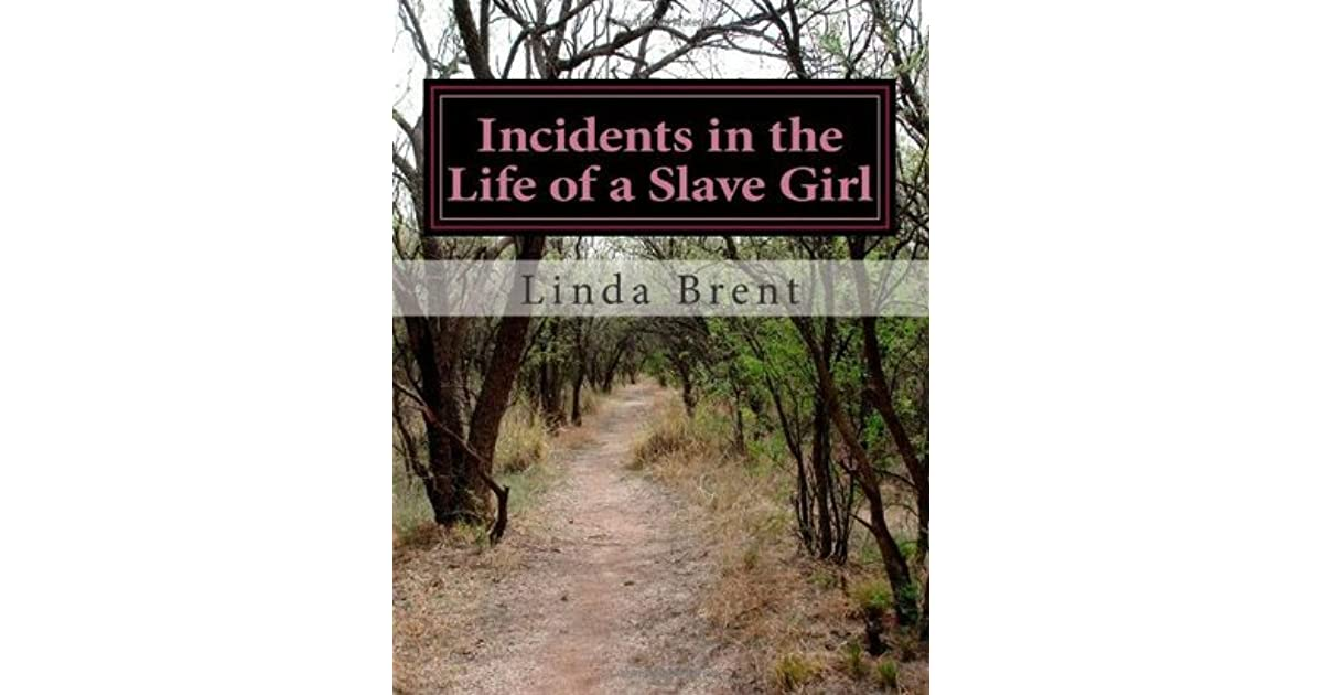 linda brent the life of a slave girl Incidents in the life of a slave girl by linda brent is a deeply touching narrative of a slave woman's journey through the heinous institution of slavery to her eventual emancipation.