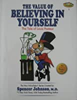 The Value of Believing in Yourself: The Tale of Louis Pasteur (The New ValueTales Series, Volume 1)