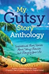 My Gutsy Story® Anthology: Inspirational Short Stories About Taking Chances and Changing Your Life
