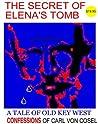 The Secret of Elena's Tomb: The Confessions of Carl Von Cosel