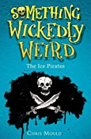 The Ice Pirates (Something Wickedly Weird, #2)