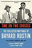 Time on Two Crosses: The Collected Writings of Bayard Rustin