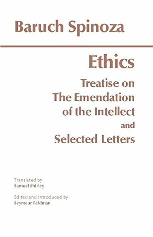 Ethics: with The Treatise on the Emendation of the Intellect and Selected Letters (Hackett Classics)