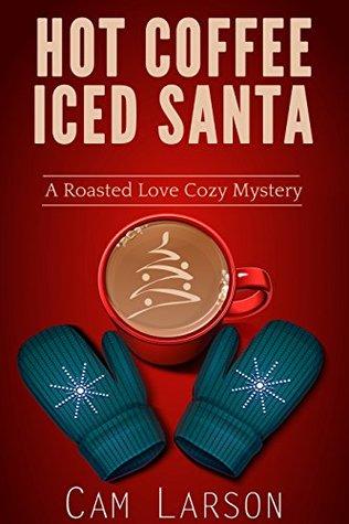 Hot Coffee, Iced Santa (A Roasted Love Cozy Mystery #2)