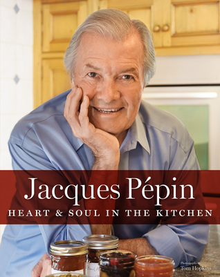 Jacques Pépin Heart  Soul in the Kitchen