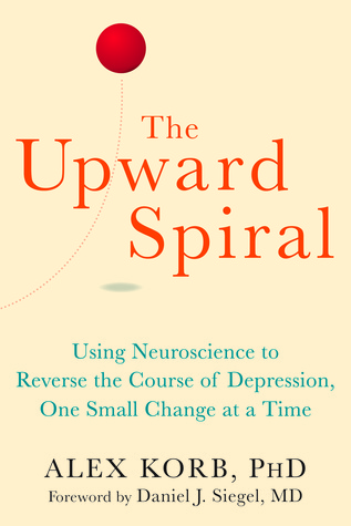 Image result for The Upward Spiral: Using Neuroscience to Reverse the Course of Depression, One Small Change at a Time