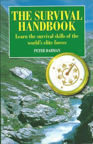 The Survival Handbook Learn the Survival Skills of the World's Elite Forces