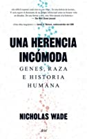 Una herencia incómoda: Genes, razas e historia humana