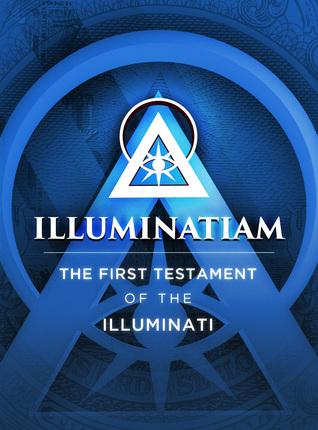 Illuminatiam: The First Testament Of The Illuminati by