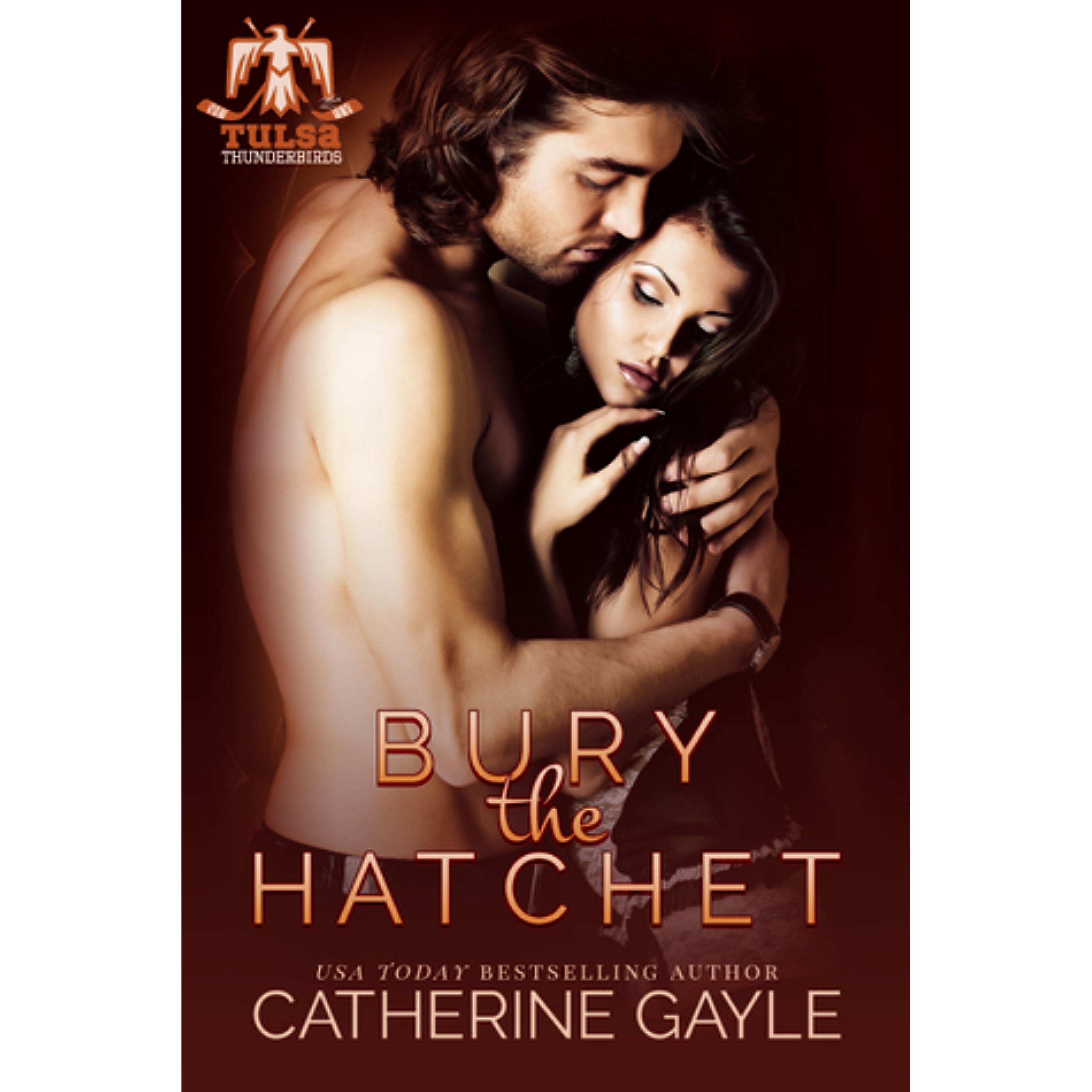 Bury the Hatchet (Tulsa Thunderbirds, #1) by Catherine Gayle