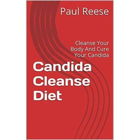 Candida Cleanse Diet: Cleanse Your Body And Cure Your