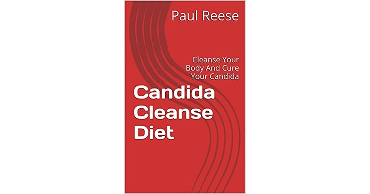 Candida Cleanse Diet: Cleanse Your Body And Cure Your Candida by